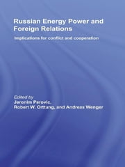 Russian Energy Power and Foreign Relations - Implications for Conflict and Cooperation ebook by Jeronim Perovic,Robert W. Orttung,Andreas Wenger