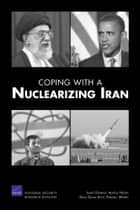 Coping with a Nuclearizing Iran ebook by James Dobbins,Alireza Nader,Dalia Dassa Kaye,Frederic Wehrey