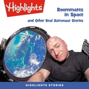 Roommates in Space and Other Real Astronaut Stories audiobook by Highlights for Children, Highlights for Children