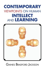 Contemporary Viewpoints on Human Intellect and Learning ebook by Gaines Bradford Jackson