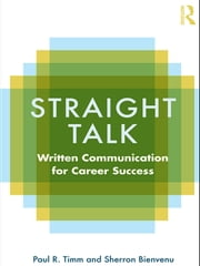 Straight Talk - Written Communication for Career Success ebook by Paul R. Timm,Sherron Bienvenu