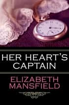 Her Heart's Captain ebook by Elizabeth Mansfield
