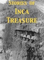 Stories of Inca Treasure ebook by H. Rider Haggard, Arthur B. Reeve, G. A. Henty