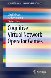 Cognitive Virtual Network Operator Games ebook by Lingjie Duan,Jianwei Huang,Biying Shou