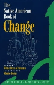 The Native American Book of Change ebook by White Deer of Aautumn