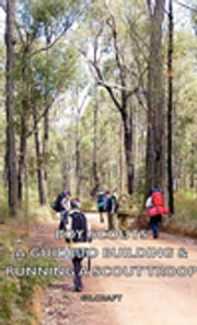 Boy Scouts - A Guide to Building & Running a Scout Troop ebook by Gilcraft