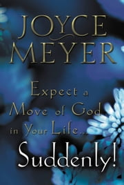 Expect a Move of God in Your Life...Suddenly! ebook by Joyce Meyer