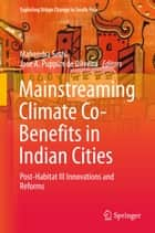 Mainstreaming Climate Co-Benefits in Indian Cities - Post-Habitat III Innovations and Reforms ebook by Mahendra Sethi, Jose A. Puppim de Oliveira