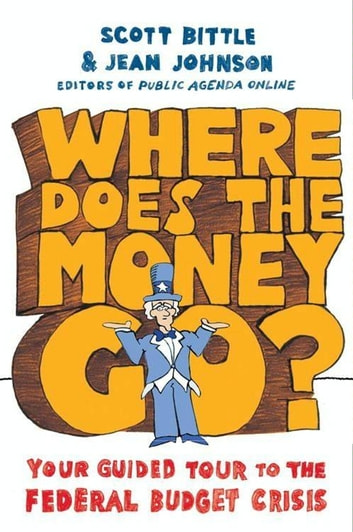 Where Does the Money Go? - Your Guided Tour to the Federal Budget Crisis ebook by Scott Bittle,Jean Johnson