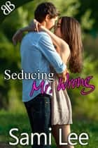 Seducing Mr. Wrong - Australian Alpha Male Contemporary Romantic Comedy ebook by Sami Lee