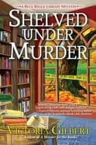 Shelved Under Murder - A Blue Ridge Library Mystery ebook by Victoria Gilbert
