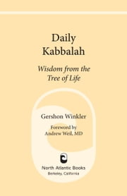Daily Kabbalah - Wisdom from the Tree of Life ebook by Gershon Winkler,Andrew Weil, M.D.