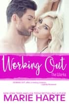 Working Out - The Works, #2 ebook by Marie Harte