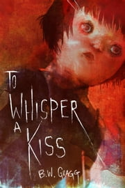 To Whisper a Kiss ebook by BW Gragg