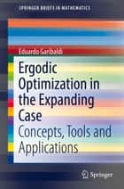 Ergodic Optimization in the Expanding Case - Concepts, Tools and Applications ebook by Eduardo Garibaldi