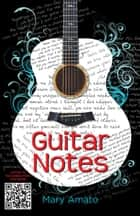 Guitar Notes ebook by Mary Amato
