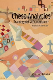 Chess Analytics: Training with a Grandmaster ebook by Efstratios Grivas