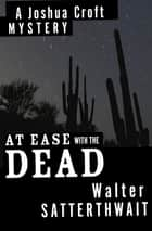 At Ease with the Dead ebook by Walter Satterthwait