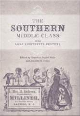 The Southern Middle Class in the Long Nineteenth Century ebook by Wells, Jonathan Daniel