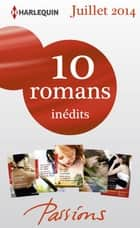 10 romans Passions inédits + 1 gratuit (n°476 à 480 - Juillet 2014) - Harlequin Collection Passions ebook by Collectif