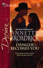 Danger Becomes You ebook by Annette Broadrick