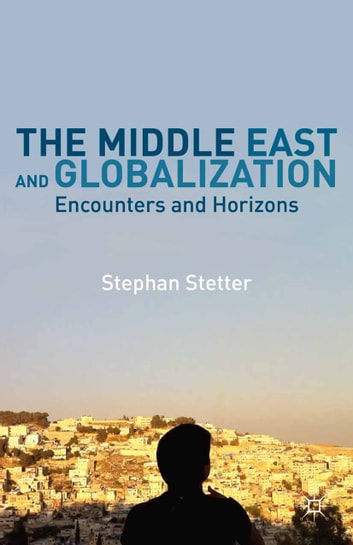 The Middle East and Globalization - Encounters and Horizons ebook by Stephan Stetter