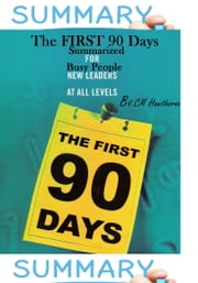 SUMMARY: First 90 Days Summarized for Busy People ebook by CM Hawthorne