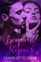 Beyond Repair - Deeper Than Desire ebook by Charlotte Stein