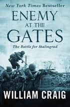 Enemy at the Gates - The Battle for Stalingrad ebook by William Craig