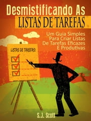 Desmistificando As Listas De Tarefas ebook by S.J. Scott