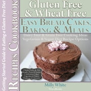 Gluten Free Wheat Free Easy Bread, Cakes, Baking & Meals Recipes Cookbook + Guide to Eating a Gluten Free Diet. Grain Free Dairy Free Cooking Ideas, Vegetarian & Vegan Diet Recipe Options - Wheat Free Gluten Free Diet Recipes for Celiac / Coeliac Disease & Gluten Intolerance Cook Books, #2 ebook by Milly White