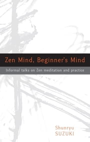 Zen Mind, Beginner's Mind ebook by Shunryu Suzuki,David Chadwick
