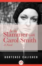In the Slammer with Carol Smith ebook by Hortense Calisher