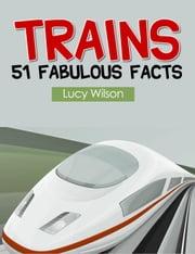 Trains: 51 Fabulous Facts - 51 Fabulous Facts, #1 ebook by Lucy Wilson