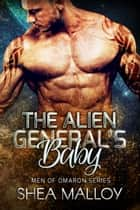 The Alien General's Baby - Sci-fi Alien Romance ebook by Shea Malloy