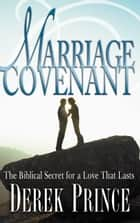 Marriage Covenant - The Biblical Secret for a Love That Lasts ebook by Derek Prince