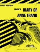 CliffsNotes on Frank's The Diary of Anne Frank ebook by Dorothea Shefer-Vanson