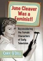 June Cleaver Was a Feminist! ebook by Cary O'Dell