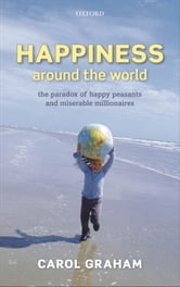 Happiness Around the World - The paradox of happy peasants and miserable millionaires ebook by Carol Graham