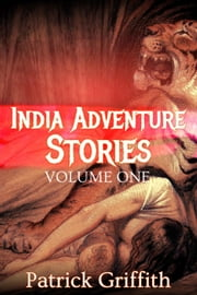 INDIA ADVENTURE STORIES VOLUME ONE ebook by Patrick Griffith