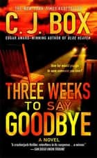 Three Weeks to Say Goodbye - A Novel ebook by C.J. Box