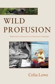 Wild Profusion - Biodiversity Conservation in an Indonesian Archipelago ebook by Celia Lowe