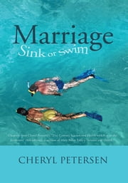 "Marriage: Sink or Swim - Chapters from Cheryl Petersen's, ""21st Century Science and Health with Key to the Scriptures"" (4th edition), a revision of Mary Baker Eddy's ""Science and Health."" ebook by Cheryl Petersen"