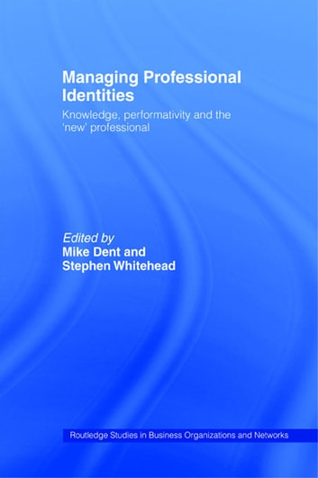 Managing Professional Identities - Knowledge, Performativities and the 'New' Professional ebook by