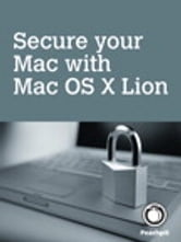 Secure your Mac, with Mac OS X Lion ebook by Scott McNulty