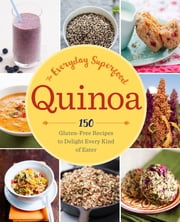 Quinoa: The Everyday Superfood - 150 Gluten-Free Recipes to Delight Every Kind of Eater ebook by Kobo.Web.Store.Products.Fields.ContributorFieldViewModel