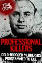 Professional Killers: Cold Blooded Murderers Programmed to Kill ebook by Gordon Kerr