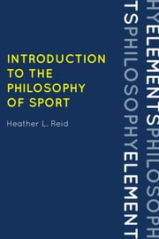 Introduction to the Philosophy of Sport ebook by Heather Reid