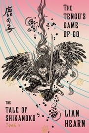 The Tengu's Game of Go - Book 4 in the Tale of Shikanoko ebook by Lian Hearn