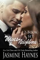 Wives and Neighbors: The Complete Story, Books 1 and 2 ebook by Jasmine Haynes, Jennifer Skully